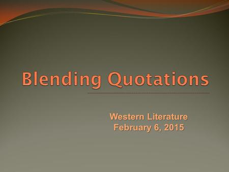"Western Literature February 6, 2015. The Basics: Dropped Quotes Always integrate quotations into your text. NEVER just ""drop"" a quotation in your writing!"
