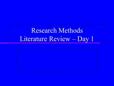 Research Methods <strong>Literature</strong> <strong>Review</strong> – Day 1. <strong>Literature</strong> <strong>review</strong>  What is the goal <strong>of</strong> a <strong>literature</strong> <strong>review</strong>?  How does it differ from the research paper.