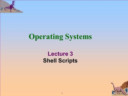 1 Operating Systems Lecture 3 Shell Scripts. 2 Brief review of unix1.txt n Glob Construct (metacharacters) and other special characters F ?, *, [] F Ex.