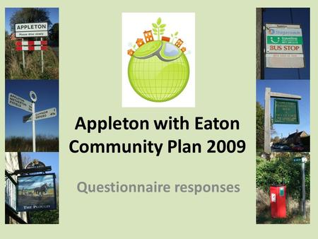 Appleton with Eaton Community Plan 2009 Questionnaire responses.