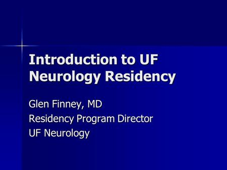 Introduction to UF Neurology Residency Glen Finney, MD Residency Program Director UF Neurology.