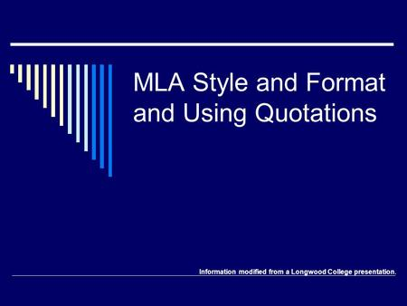 MLA Style and Format and Using Quotations Information modified from a Longwood College presentation.