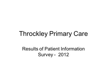 Throckley Primary Care Results of Patient Information Survey - 2012.