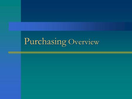 Purchasing Overview. Fundamentals of Purchasing Procedures.