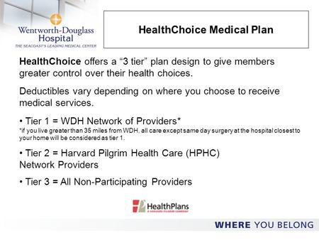 "HealthChoice Medical Plan HealthChoice offers a ""3 tier"" plan design to give members greater control over their health choices. Deductibles vary depending."