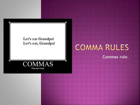 Comma Rules Commas rule..