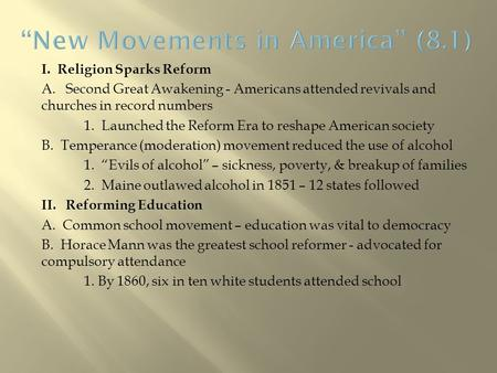 I. Religion Sparks Reform A. Second Great Awakening - Americans attended revivals and churches in record numbers 1. Launched the Reform Era to reshape.