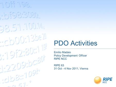PDO Activities Emilio Madaio Policy Development Officer RIPE NCC RIPE 63 31 Oct - 4 Nov 2011, Vienna.