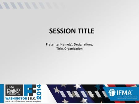 SESSION TITLE Presenter Name(s), Designations, Title, Organization.