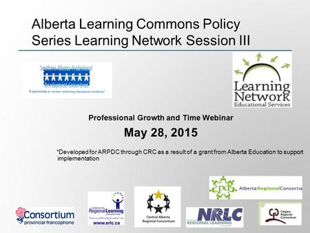 Professional Growth and Time Webinar May 28, 2015 *Developed for ARPDC through CRC as a result of a grant from Alberta Education to support implementation.