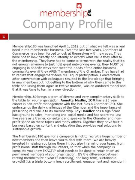 Company Profile 1 Membership180 was launched April 1, 2012 out of what we felt was a real need in the membership business. Over the last five years, Chambers.