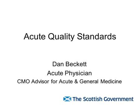 Acute Quality Standards Dan Beckett Acute Physician CMO Advisor for Acute & General Medicine.
