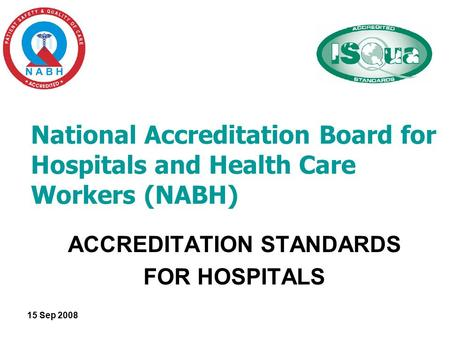 15 Sep 2008 National Accreditation Board for Hospitals and Health Care Workers (NABH) ACCREDITATION STANDARDS FOR HOSPITALS.