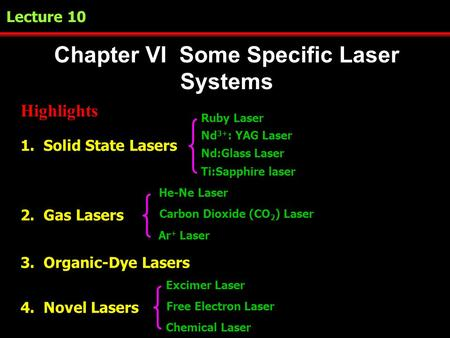 Lecture 10 Chapter VI Some Specific Laser Systems Highlights 1. Solid State Lasers 3. Organic-Dye Lasers 2. Gas Lasers Ruby Laser Ti:Sapphire laser He-Ne.