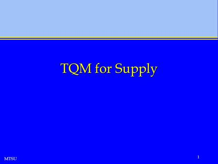 MTSU 1 TQM for Supply. MTSU 2 TQM for Supply What is supply management? How does it differ from operations management? How is the TQM implementation different.
