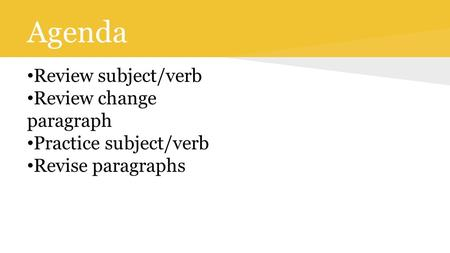 Agenda Review subject/verb Review change paragraph Practice subject/verb Revise paragraphs.