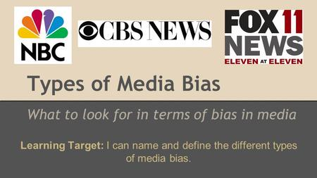 Types of Media Bias What to look for in terms of bias in media Learning Target: I can name and define the different types of media bias.