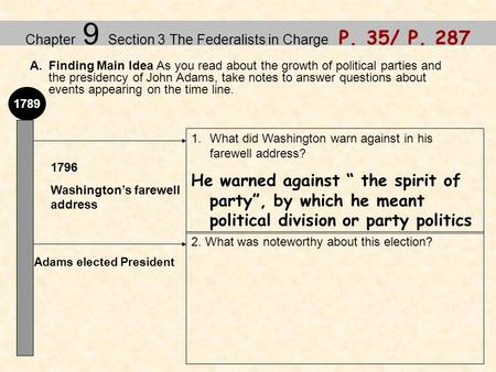 Chapter 9 Section 3 The Federalists in Charge P. 35/ P. 287 A.Finding Main Idea As you read about the growth of political parties and the presidency of.