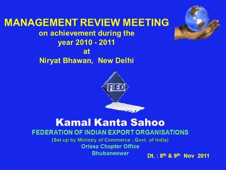 Kamal Kanta Sahoo FEDERATION OF INDIAN EXPORT ORGANISATIONS ( Set up by Ministry of Commerce, Govt. of India) Orissa Chapter Office Bhubaneswar MANAGEMENT.