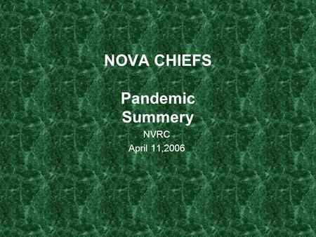 NOVA CHIEFS Pandemic Summery NVRC April 11,2006. Preparing for a pandemic requires the leveraging of all instruments of national power, and coordinated.