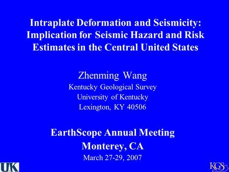 Intraplate Deformation and Seismicity: Implication for Seismic Hazard and Risk Estimates in the Central United States Zhenming Wang Kentucky Geological.