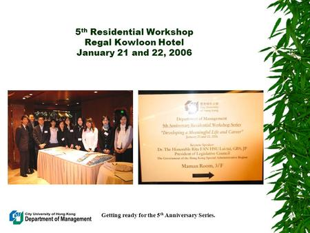 5 th Residential Workshop Regal Kowloon Hotel January 21 and 22, 2006 Getting ready for the 5 th Anniversary Series.
