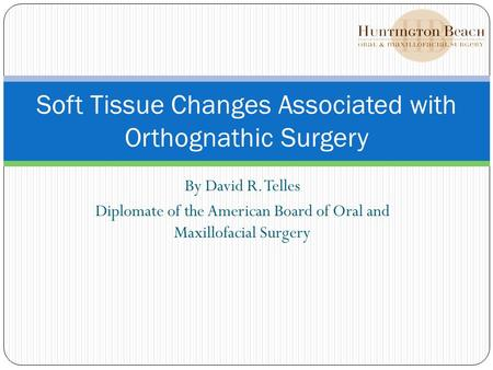 By David R. Telles Diplomate of the American Board of Oral and Maxillofacial Surgery Soft Tissue Changes Associated with Orthognathic Surgery.