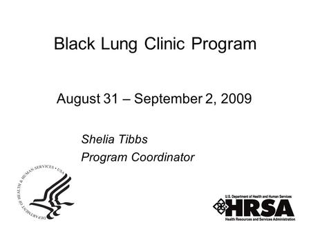 Black Lung Clinic Program August 31 – September 2, 2009 Shelia Tibbs Program Coordinator.