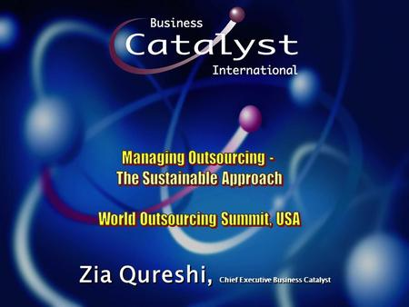 Zia Qureshi, Chief Executive Business Catalyst. 2 This Presentation is in 3 Parts 1. Introduction 2. Case Study – Commonwealth Bank 3. Sustainability.