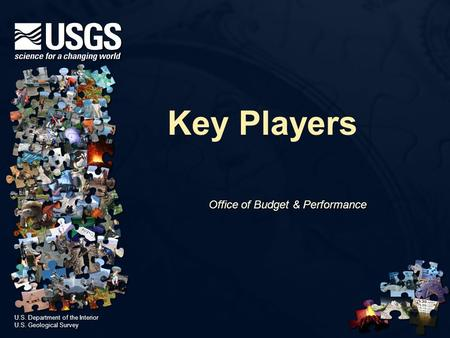 U.S. Department of the Interior U.S. Geological Survey U.S. Department of the Interior U.S. Geological Survey Key Players Office of Budget & Performance.