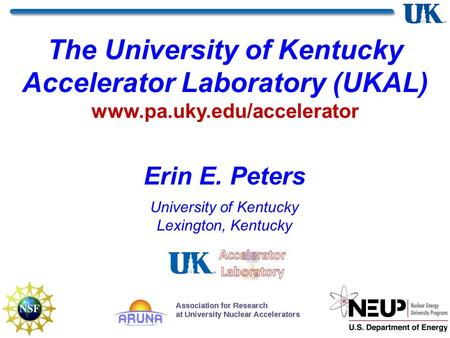 Erin E. Peters University of Kentucky Lexington, Kentucky The University of Kentucky Accelerator Laboratory (UKAL) www.pa.uky.edu/accelerator.