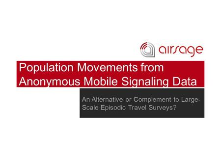 Population Movements from Anonymous Mobile Signaling Data An Alternative or Complement to Large- Scale Episodic Travel Surveys?