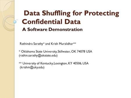 Data Shuffling for Protecting Confidential Data Data Shuffling for Protecting Confidential Data A Software Demonstration Rathindra Sarathy* and Krish Muralidhar**