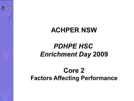 ACHPER NSW PDHPE HSC Enrichment Day 2009 Core 2 Factors Affecting Performance.