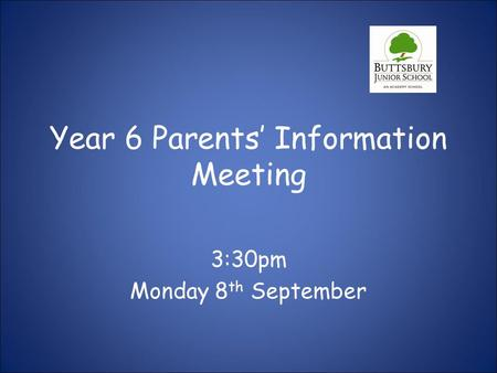Year 6 Parents' Information Meeting 3:30pm Monday 8 th September.