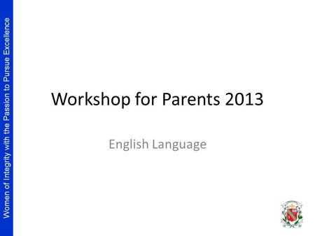 Women of Integrity with the Passion to Pursue Excellence Workshop for Parents 2013 English Language.