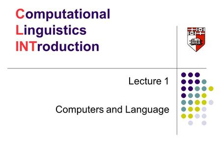 Computational Linguistics INTroduction Lecture 1 Computers and Language.