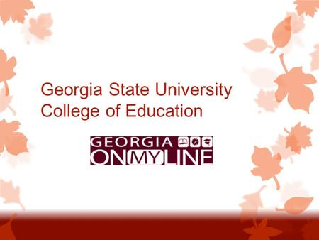Georgia State University College of Education. Activating your Campus Id  Upon receiving your conditional acceptance into your desired Georgia ONmyLINE.