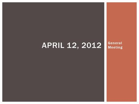 General Meeting APRIL 12, 2012.  May 6, 2012  You can join and/or donate to our team through: 