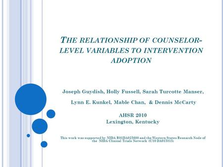 T HE RELATIONSHIP OF COUNSELOR - LEVEL VARIABLES TO INTERVENTION ADOPTION Joseph Guydish, Holly Fussell, Sarah Turcotte Manser, Lynn E. Kunkel, Mable Chan,
