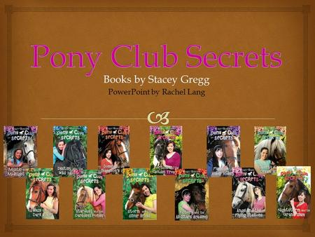 Books by Stacey Gregg PowerPoint by Rachel Lang.  Mystic and the Midnight Ride is the first book of this brand-new, exciting series, 'Pony Club Secrets'.