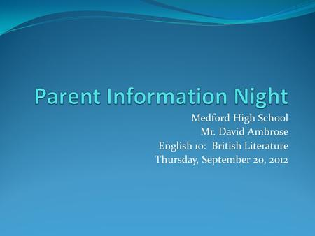Medford High School Mr. David Ambrose English 10: British Literature Thursday, September 20, 2012.