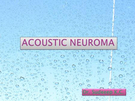 Dr. Sudeeep K.C..  Acoustic neuroma is also known as vestibular schwanoma or VIIIth nerve tumour.  INCIDENCE: Acoustic neuroma constitutes 80% of all.