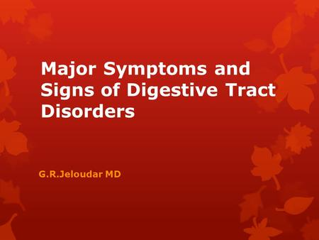Major Symptoms and Signs of Digestive Tract Disorders G.R.Jeloudar MD.