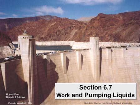 Greg Kelly, Hanford High School, Richland, WashingtonPhoto by Vickie Kelly, 2004 Section 6.7 Work and Pumping Liquids Hoover Dam Nevada & Arizona.