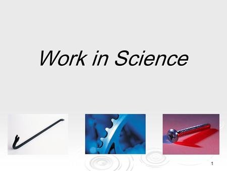1 Work in Science. 2 What is work?  In science, the word work has a different meaning than you may be familiar with.  The scientific definition of work.