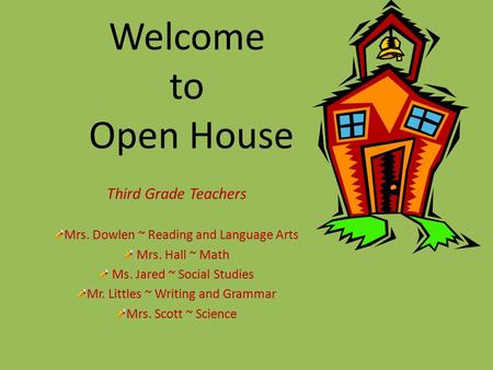Welcome to Open House Third Grade Teachers Mrs. Dowlen ~ Reading and Language Arts Mrs. Hall ~ Math Ms. Jared ~ Social Studies Mr. Littles ~ Writing and.