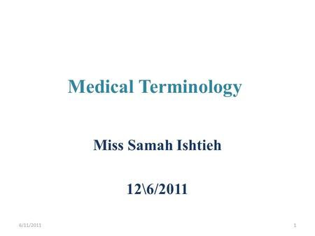 Medical Terminology Miss Samah Ishtieh 12\6/2011 6/11/20111.