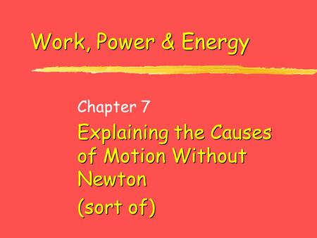 Chapter 7 Explaining the Causes of Motion Without Newton (sort of)