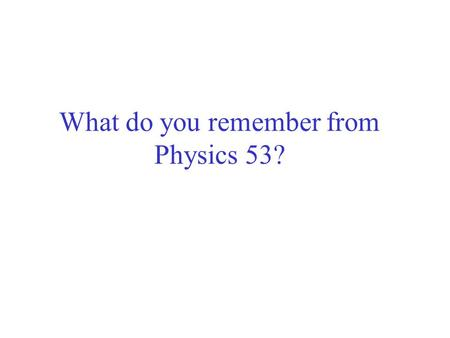 What do you remember from Physics 53?. Review Newton's Law of Universal Gravitation Every particle in universe attracts every other particle with a force.